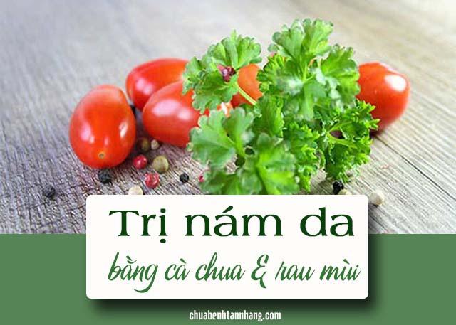 trị nám da bằng rau mùi và cà chua