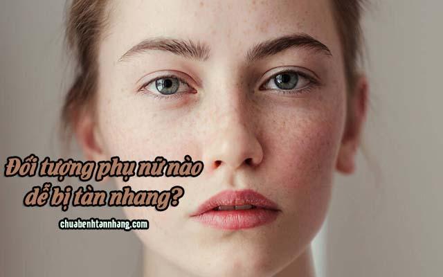 Đối tượng phụ nữ nào dễ bị tàn nhang?