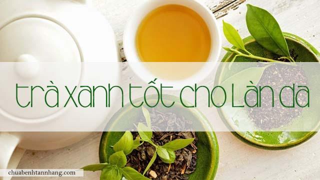 da sạm không đều màu nên dùng trà xanh
