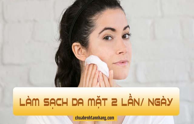 Đảm bảo làm sạch da mặt 2 lần/ ngày