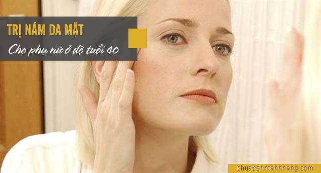 Cách trị nám da mặt cho phụ nữ ở độ tuổi 40